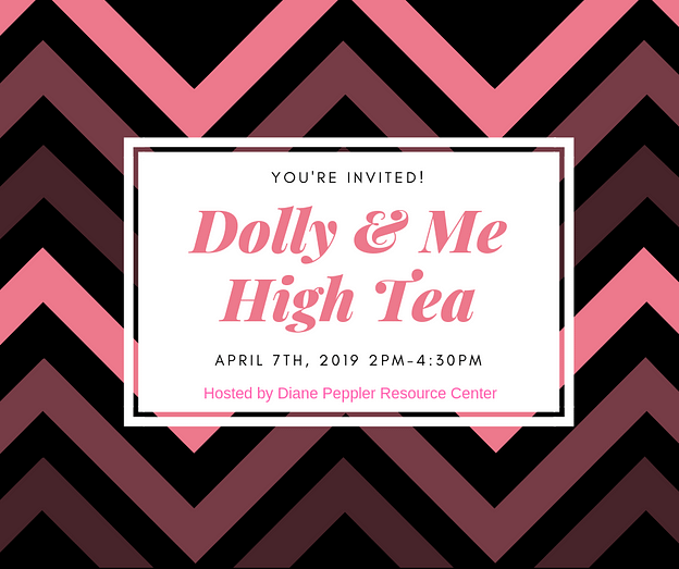 You're invited! Diane Peppler Resource Center is excited to announce that the 2019 Dolly and Me High Tea